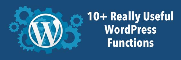 10+ Really Useful WordPress Functions